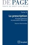 Maxime Marchandise - Traité de droit civil belge - Tome 6 : La prescription - Principes généraux et prescription libératoire.