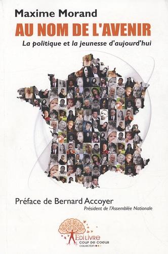 Maxime Morand - Au nom de l'avenir - La politique et la jeunesse d'aujourd'hui.