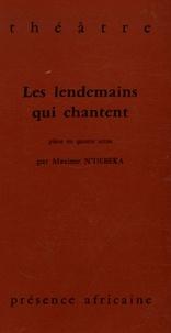 Maxime N'Débéka - Les lendemains qui chantent - Pièce en quatre actes.