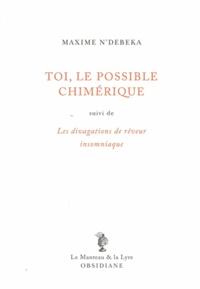 Maxime N'Débéka - Toi, le possible chimérique - Suivi de Les divagations de rêveur insomniaque.