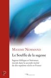 Maxime Normand - Le Souffle de la sagesse - Sagesse biblique et littérature morale dans la seconde moitié du dix-septième siècle en France.