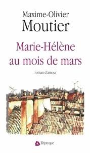 Maxime-Olivier Moutier - Marie-Hélène au mois de mars.