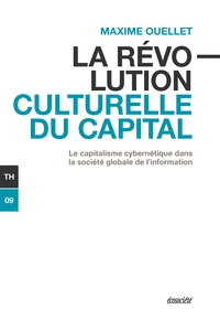 Maxime Ouellet - La révolution culturelle du capital - Le capitalisme cybernétique dans la société globale de l'information.