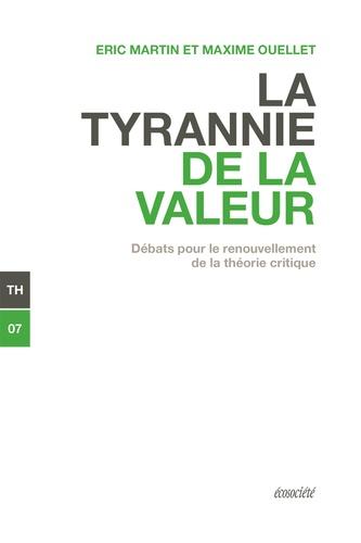 Maxime Ouellet et Eric Martin - La tyrannie de la valeur - Débats pour le renouvellement de la théorie critique.