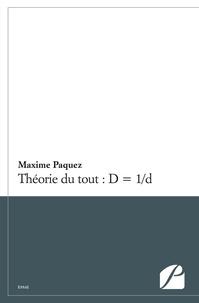 Theorie du tout : d = 1/d - Maxime Paquez |