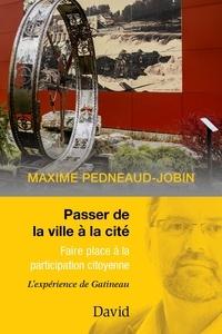 Maxime Pedneaud-Jobin - Passer de la ville à la cité - Faire place à la participation citoyenne.