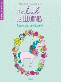 Maxime Poisot et Emmanuelle Teyras - Le club des licornes Tome 2 : Sauvés par une licorne.