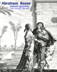 Maxime Préaud et Sophie Join-Lambert - Abraham Bosse - Savant graveur Tours, vers 1604-1676, Paris.