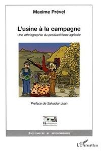 Maxime Prével - L'usine à la campagne - Une ethnographie du productivisme agricole.