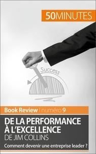 Maxime Rahier - De la performance à l'excellence de Jim Collins - Comment devenir une entreprise leader ?.