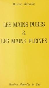 Maxime Rapaille - Les mains pures et les mains pleines (...ne sont pas les mêmes) - Histoires d'écrivains en forme de triptyque.