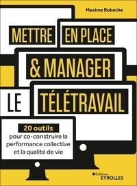 Maxime Robache - Mettre en place et manager le télétravail - 20 outils pour co-construire la performance collective et la qualité de vie.
