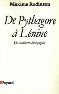 Maxime Rodinson - De Pythagore à Lénine - Des activismes idéologiques.