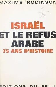 Maxime Rodinson et Jean Lacouture - Israël et le refus arabe - 75 ans d'histoire.