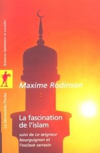 Maxime Rodinson - POCHES SCIENCES  : La fascination de l'islam - Suivi de Le seigneur bourguignon et l'esclave sarrasin.