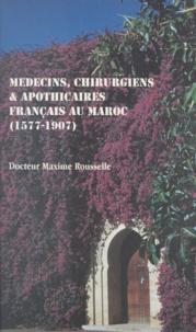 Maxime Rousselle et Jean-Louis Miège - Médecins, chirurgiens & apothicaires français au Maroc, 1577-1907.