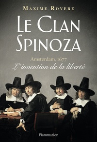 Maxime Rovere - Le clan Spinoza - Amsterdam, 1677 - L'invention de la liberté.