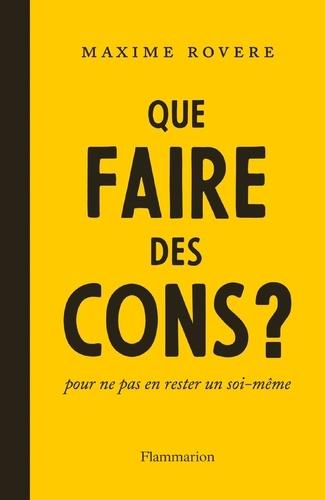 Que faire des cons ? - Maxime Rovere - Format PDF - 9782081474994 - 8,99 €
