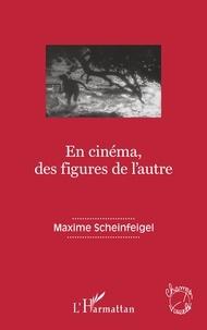 Maxime Scheinfeigel - En cinéma, des figures de l'autre.