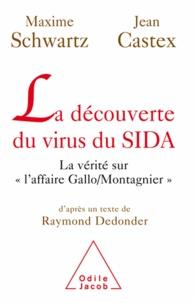 Maxime Schwartz et Jean Castex - Découverte du virus du SIDA (La) - La vérité sur « l'affaire Gallo/Montagnier ».