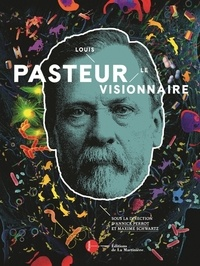 Maxime Schwartz et Annick Perrot - Louis Pasteur - Le visionnaire.