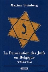 Maxime Steinberg - La Persécution des Juifs en Belgique - (1940-1945).