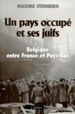Maxime Steinberg - UN PAYS OCCUPE ET SES JUIFS. - Belgique entre France et Pays-Bas.