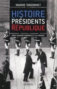 Maxime Tandonnet - Histoire des présidents de la République - Vingt-quatre hommes et la France.