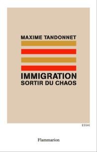 Maxime Tandonnet - Immigration : sortir du chaos.