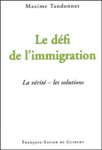 Maxime Tandonnet - Le défi de l'immigration - La vérité - Les solutions.