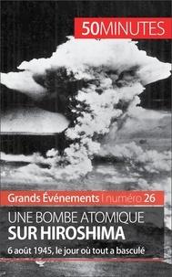 Maxime Tondeur - Une bombe atomique sur Hiroshima - 6 août 1945, le jour où tout a basculé.