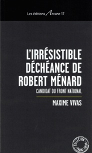 Maxime Vivas - L'irrésistible déchéance de Robert Ménard - Candidat du Front national.