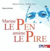 Maxime Vivas et Frédéric Vivas - Marine Le Pen amène le pire.