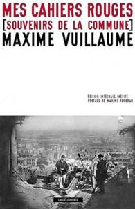 Maxime Vuillaume - Mes cahiers rouges - Souvenirs de la commune.