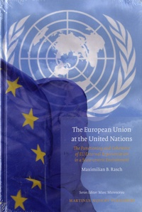 Maximilian B. Rasch - The European Union at the United Nations - The Functioning and Coherence of EU External Representation in a State-centric Environment.