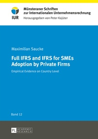 Maximilian Saucke - Full IFRS and IFRS for SMEs Adoption by Private Firms - Empirical Evidence on Country Level.