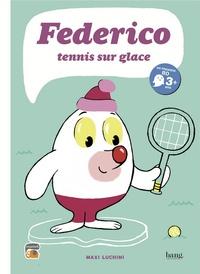 Maximiliano Luchini - Federico Tome 1 : Tennis sur glace.