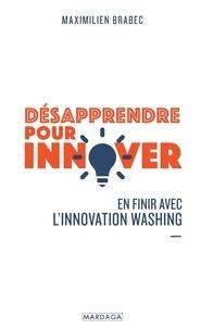 Maximilien Brabec - Désapprendre pour innover - En finir avec l'innovation washing.