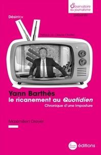 Maximilien Dreyer - Yann Barthès, le ricanement au Quotidien - Chronique d'une imposture.
