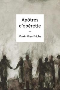 Maximilien Friche - Apôtres d'opérette.