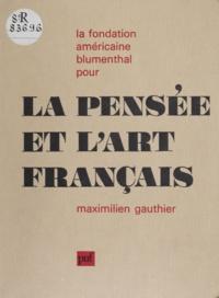 Maximilien Gauthier et Suzanne Tourte - La fondation américaine Blumenthal pour la pensée et l'art français.
