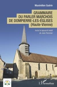 Maximilien Guérin - Grammaire du parler marchois de Dompierre-les-Eglises (Haute-Vienne).