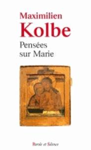 Maximilien Kolbe - Pensées sur Marie.