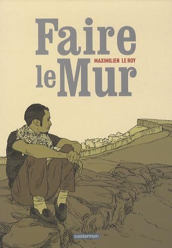 Maximilien Le Roy - Faire le Mur.