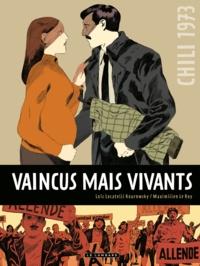 Maximilien Le Roy et Loïc Locatelli Kournwsky - Vaincus mais vivants - Chili 1973.