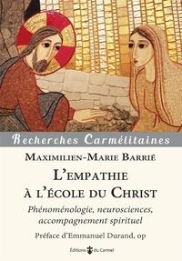 Maximilien-Marie Barrié - L'empathie à l'école du Christ - Phénoménologie, neurosciences, accompagnement spirituel.