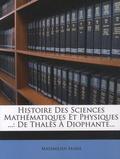 Maximilien Marie - Histoire des sciences mathématiques et physiques - Tome 1 : De Thalès à Diophante.