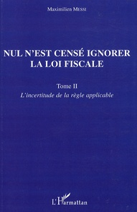Nul nest censé ignorer la loi fiscale - Tome 2, Lincertitude de la règle applicable.pdf