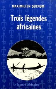 Maximilien Quénum - Trois légendes africaines.