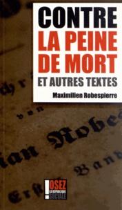 Maximilien Robespierre - Contre la peine de mort et autres textes.